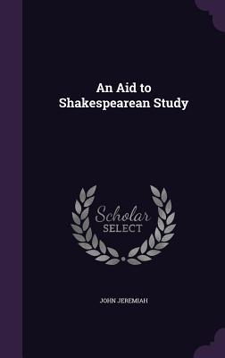 An Aid to Shakespearean Study - Jeremiah, John