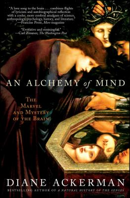 An Alchemy of Mind: The Marvel and Mystery of the Brain - Ackerman, Diane