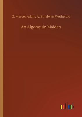 An Algonquin Maiden - Adam, G Mercer Wetherald a Ethelwyn