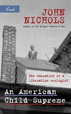 An American Child Supreme: The Education of a Liberation Ecologist - Nichols, John