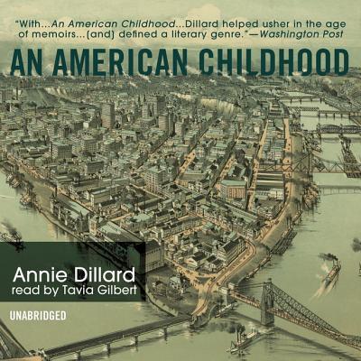 An American Childhood - Dillard, Annie, and Gilbert, Tavia (Read by)