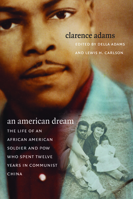 An American Dream: The Life of an African American Soldier and POW Who Spent Twelve Years in Communist China - Adams, Clarence, and Adams, Della (Editor), and Carlson, Lewis H (Editor)
