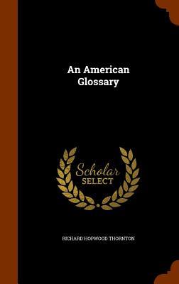An American Glossary - Thornton, Richard Hopwood