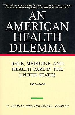 An American Health Dilemma, Volume II, Race, Medicine, and Health Care in the United States 1900-2000 - Byrd, W Michael, and Clayton, Linda A, and Geiger, H Jack, Professor (Foreword by)