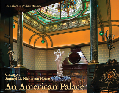 An American Palace: Chicago's Samuel M. Nickerson House - Bagnall, David
