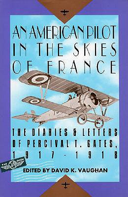 An American Pilot in the Skies of France: The Diaries and Letters of an American Pilot, 1917-1918 - Vaughan, David K