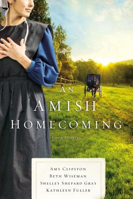 An Amish Homecoming: Four Stories - Clipston, Amy, and Wiseman, Beth, and Gray, Shelley Shepard