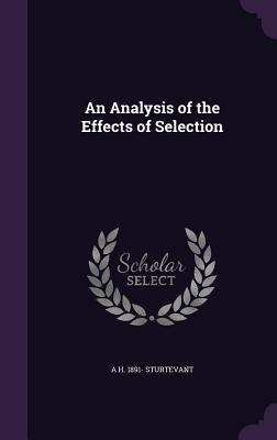 An Analysis of the Effects of Selection - Sturtevant, A H 1891-