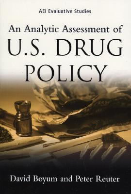 An Analytic Assessment of U.S. Drug Policy - Boyum, David