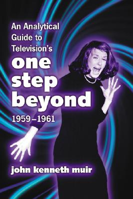 An Analytical Guide to Television's One Step Beyond, 1959-1961 - Muir, John Kenneth