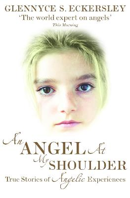 An Angel at My Shoulder: True Stories of Angelic Experiences - Eckersley, Glennyce S