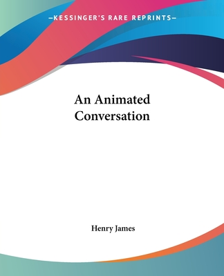 An Animated Conversation - James, Henry