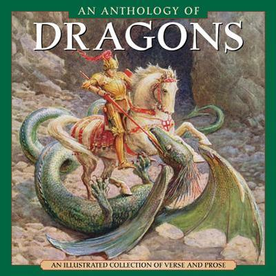 An Anthology of Dragons: An Illustrated Collection of Verse and Prose - Dobell, Steve (Editor)