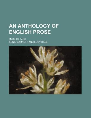 An Anthology of English Prose; (1332 to 1740) - Barnett, Annie