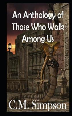 An Anthology of Those Who Walk Among Us: The Simpson Anthologies - Swanson, Jenny