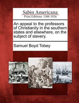 An Appeal to the Professors of Christianity in the Southern States and Elsewhere, on the Subject of Slavery. - Tobey, Samuel Boyd