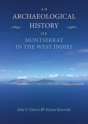 An Archaeological History of Montserrat in the West Indies - Cherry, John F., and Ryzewski, Krysta
