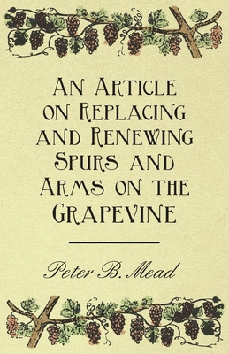 An Article on Replacing and Renewing Spurs and Arms on the Grapevine - Mead, Peter B