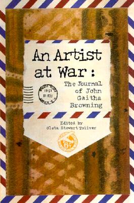 An Artist at War: The Journal of John Gaitha Browning - Browning, John Gaitha, and Toliver, Oleta Stewart (Editor)