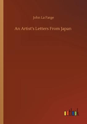An Artist's Letters From Japan - La Farge, John