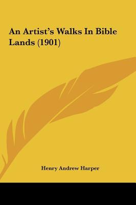 An Artist's Walks in Bible Lands (1901) - Harper, Henry Andrew