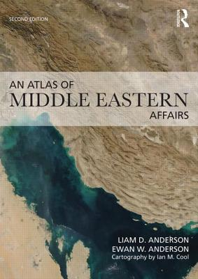 An Atlas of Middle Eastern Affairs - Anderson, Ewan W, and Anderson, Liam D