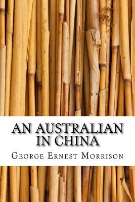 An Australian in China - Morrison, George Ernest