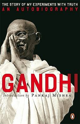 An Autobiography: Or The Story of My Experiments With Truth - Gandhi, Mahatma, and Desai, Mahadev (Translated by)