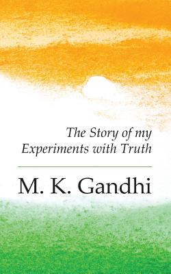 An Autobiography: The Story of My Experiments with Truth - Gandhi, M K