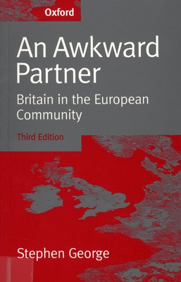 An Awkward Partner: Britain in the European Community - George, Stephen