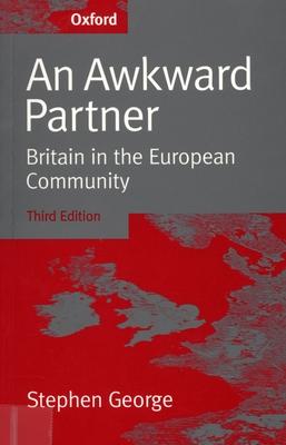 An Awkward Partner: Britain in the European Community - George, Stephen