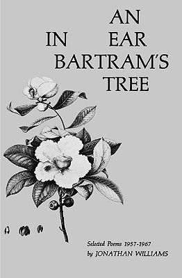 An Ear in Bartram's Tree: Selected Poems 1957-1967 - Williams, Jonathan, and Davenport, Guy, Professor (Introduction by)