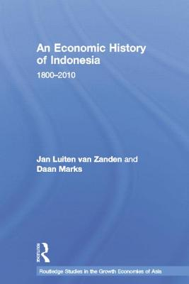 An Economic History of Indonesia: 1800-2010 - Zanden, Jan Luiten van, and Marks, Daan