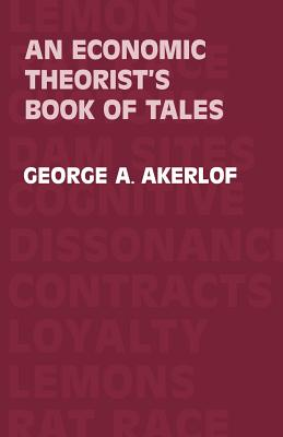 An Economic Theorist's Book of Tales - Akerlof, George A, and George a, Akerlof