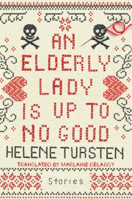 An Elderly Lady Is Up to No Good - Tursten, Helene, and Delargy, Marlaine (Translated by)
