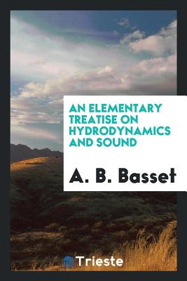 An Elementary Treatise on Hydrodynamics and Sound - Basset, A B
