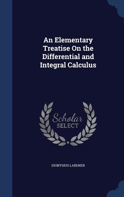 An Elementary Treatise on the Differential and Integral Calculus - Lardner, Dionysius