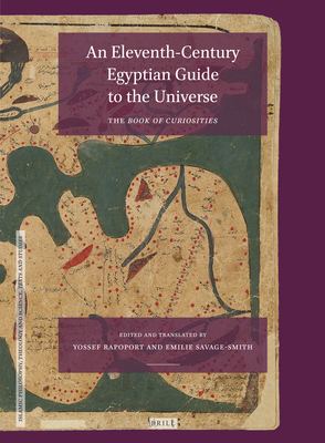 An Eleventh-Century Egyptian Guide to the Universe: The Book of Curiosities, Edited with an Annotated Translation - Savage-Smith, Emilie (Volume editor), and Rapoport, Yossef (Volume editor)