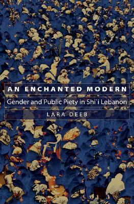 An Enchanted Modern: Gender and Public Piety in Shi'i Lebanon - Deeb, Lara