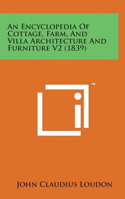 An Encyclopedia of Cottage, Farm, and Villa Architecture and Furniture V2 (1839) - Loudon, John Claudius