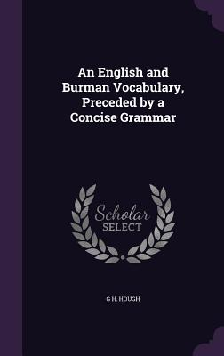 An English and Burman Vocabulary, Preceded by a Concise Grammar - Hough, G H