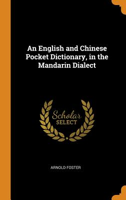 An English and Chinese Pocket Dictionary, in the Mandarin Dialect - Foster, Arnold