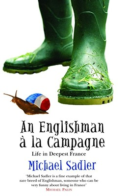 An Englishman a la Campagne: Life in Deepest France - Sadler, Michael