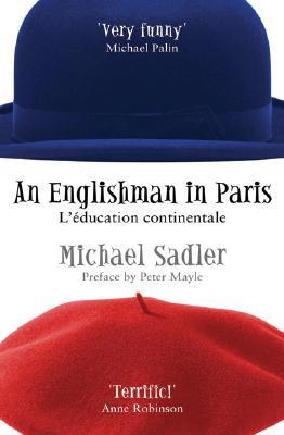 An Englishman in Paris: L'Education Continentale - Sadler, Michael