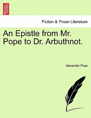 An Epistle from Mr. Pope to Dr. Arbuthnot. - Pope, Alexander