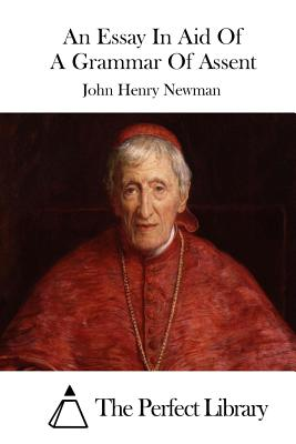 An Essay in Aid of a Grammar of Assent - Newman, John Henry, and The Perfect Library (Editor)