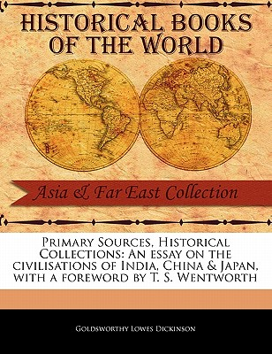 An Essay on the Civilisations of India, China & Japan - Dickinson, Goldsworthy Lowes, and Wentworth, T S (Foreword by)
