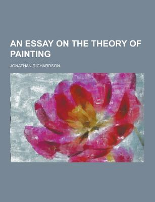 An Essay on the Theory of Painting - Richardson, Jonathan