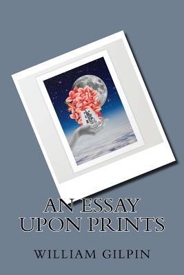 An Essay Upon Prints - Gilpin, William