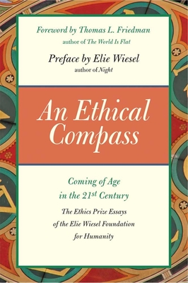 An Ethical Compass: Coming of Age in the 21st Century - Friedman, Thomas L (Foreword by), and Wiesel, Elie (Preface by)